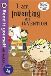 Charlie and Lola : I am Inventing an Invention (Level 4) - Child, Lauren