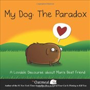 My Dog : The Paradox (A Lovable Discourse About Mans Best Friend) - Inman, Matthew