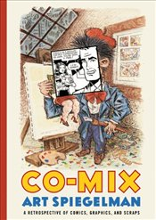 Co-Mix : A Retrospective of Comics, Graphics, and Scraps - Spiegelman, Art