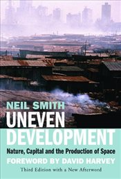 Uneven Development : Nature, Capital and the Production of Space - Smith, Neil