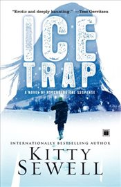 Ice Trap : A Novel of Psychological Suspense - Sewell, Kitty