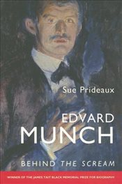 Edvard Munch : Behind the Scream - Prideaux, Sue