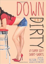 Down and Dirty : 69 Super Sexy Short-Shorts - Tyler, Alison