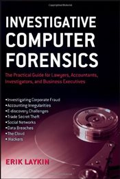 Investigative Computer Forensics: The Practical Guide for Lawyers, Accountants, Investigators, and B - Laykin, Erik