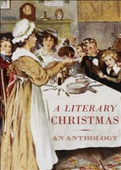 Literary Christmas : An Anthology  - Dickens, Charles