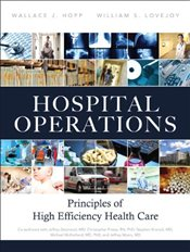 Hospital Operations: Principles of High Efficiency Health Care - HOPP, WALLACE