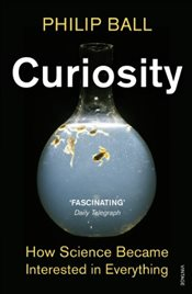 Curiosity : How Science Became Interested in Everything - Ball, Philip