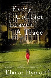 Every Contact Leaves A Trace - Dymott, Elanor