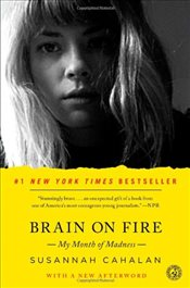Brain on Fire : My Month of Madness - Cahalan, Susannah