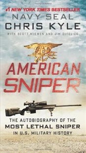 American Sniper : The Autobiography of the Most Lethal Sniper in U.S. Military - Kyle, Chris
