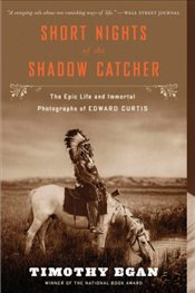 Short Nights of the Shadow Catcher : The Epic Life and Immortal Photographs of Edward Curtis - Egan, Timothy