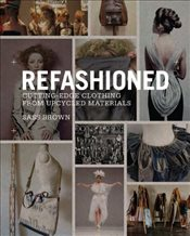 ReFashioned : Cutting-Edge Clothing from Upcycled Materials - Brown, Sass