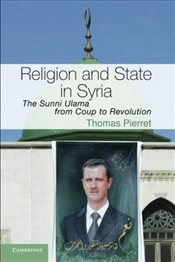 Religion and State in Syria : The Sunni Ulama from Coup to Revolution - Pierret, Thomas