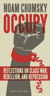 Occupy : Reflections on Class War, Rebellion, and Repression - Chomsky, Noam