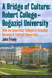 Bridge of Culture, A : Robert College-Boğaziçi University : How An American College in Istanbul - Freely, John
