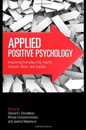 Applied Positive Psychology : Improving Everyday Life, Health, Schools, Work, and Society - Csikszentmihalyi, Mihaly