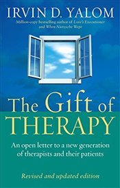 Gift of Therapy : An Open Letter to a New Generation of Therapists and Their Patients - Yalom, Irvin D.