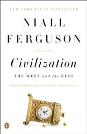 Civilization: The West and the Rest - Ferguson, Niall