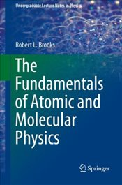 Fundamentals of Atomic and Molecular Physics (Undergraduate Lecture Notes in Physics) - Brooks, Robert