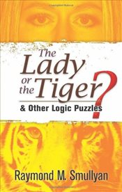 Lady or the Tiger? : And Other Logic Puzzles - Smullyan, Raymond M.