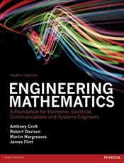 Engineering Mathematics : A Foundation for Electronic, Electrical, Communications and Systems Engine - Croft, Dr Anthony