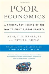 Poor Economics : A Radical Rethinking of the Way to Fight Global Poverty - Banerjee, Abhijit Vinayak