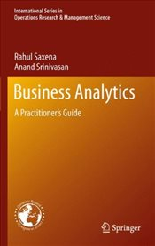 Business Analytics : A Practitioners Guide - Saxena, Rahul