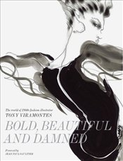 Bold, Beautiful and Damned : The World of 1980s Fashion Illustrator Tony Viramontes - Rhys-Morgan, Dean