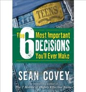 6 Most Important Decisions Youll Ever Make : A Guide for Teens - Covey, Sean