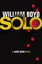 Solo : A James Bond Novel - Boyd, William