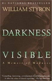 Darkness Visible : A Memoir of Madness - Styron, William