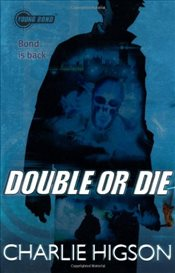 Young Bond : Double or Die - Higson, Charlie