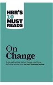 HBRs 10 Must Reads on Change (Harvard Business Review Must Reads) - Harvard Business