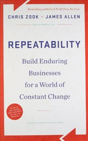 Repeatability : Build Enduring Businesses for a World of Constant Change - Zook, Chris