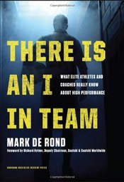 There is an I in Team : What Elite Athletes and Coaches Really Know About High Performance - Rond, Mark de