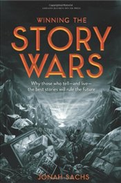 Winning the Story Wars : Why Those Who Tell and Live the Best Stories Will Rule the Future - Sachs, Jonah