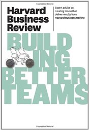 Harvard Business Review on Building Better Teams - Harvard Business