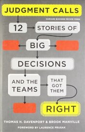 Judgement Calls : Twelve Stories of Big Decisions and the Teams That Got Them Right - Davenport, Thomas H.