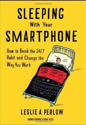 Sleeping with your Smartphone : How to Break the 24/7 Habit and Change the Way You Work - Perlow, Leslie A.