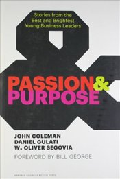 Passion and Purpose : Stories from the Best and Brightest Young Business Leaders - Coleman, John