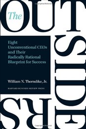 Outsiders : Eight Unconventional CEOs and Their Radically Rational Blueprint for Success - Thorndike, William N.