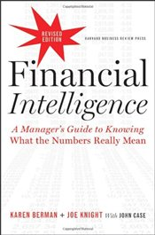 Financial Intelligence : A Managers Guide to Knowing What the Numbers Really Mean - Berman, Karen
