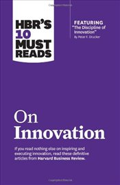 HBRs 10 Must Reads on Innovation - Harvard Business