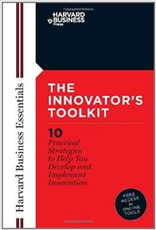 Innovators Toolkit : 10 Practical Strategies to Help You Develop and Implement Innovation - Harvard Business