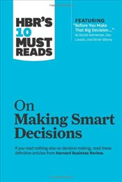HBRs 10 Must Reads on Making Smart Decisions - Harvard Business