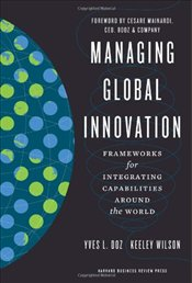 Managing Global Innovation : Frameworks for Integrating Capabilities around the World - Doz, Yves L.
