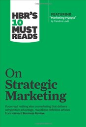 HBRs 10 Must Reads on Strategic Marketing - Harvard Business