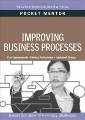 Improving Business Processes : Expert Solutions to Everyday Challenges - Harvard Business