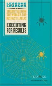 Executing for Results (Harvard Lessons Learned) - Lessons, Fifty