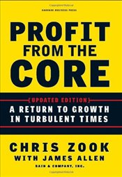 Profit from the Core : A Return to Growth in Turbulent Times - Zook, Chris